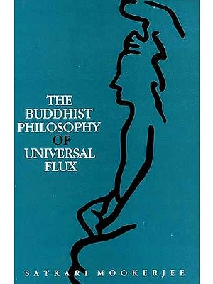 The Buddhist Philosophy of Universal Flux: An Exposition of the Philosophy of Critical Realism as Expounded by the  