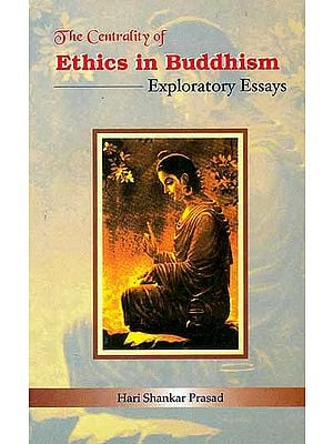 The Centrality of Ethics in Buddhism Exploratory Essays