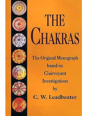The Chakras (The Original Monograph Based on Clairvoyant Investigations)