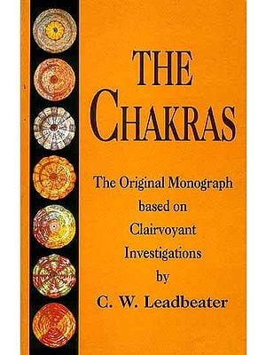 The Chakras The Original Monograph based on Clairvoyant Investigations
