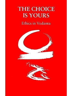 The Choice Is Yours (Ethics in Vedanta)