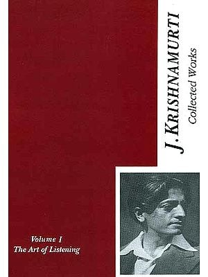 The Collected  Works of J. Krishnamurti {The Art of Listening Volume - I [1933-1934]}
