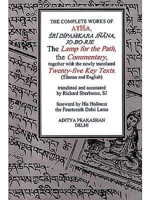 The Complete Works of Atisa Sri Dipamkara Jnana, Jo-Bo-Rje: The Lamp for the Path and Commentary