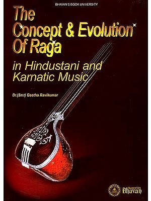 The Concept and Evolution of Raga (In Hindustani and Karnatic Music)