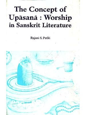 The Concept of Upasana : Worship in Sanskrit Literature