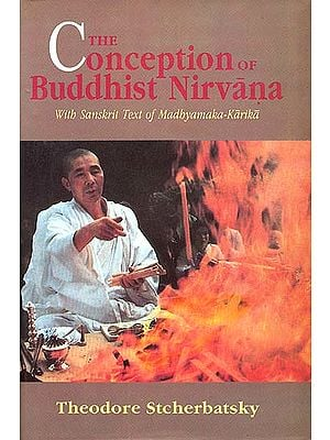 The Conception of Buddhist Nirvana (With Sanskrit Text of Madhyamaka-Karika)