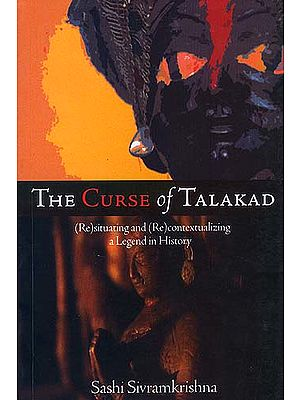 The Curse of Talakad: (Re)situating and (Re)contextualizing a Legend in History
