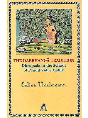 The Darbhanga Tradition: Dhrupada in the School of Pandit Vidur Mallik