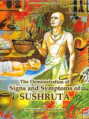 The Demonstration of Signs and Symptoms of Sushruta