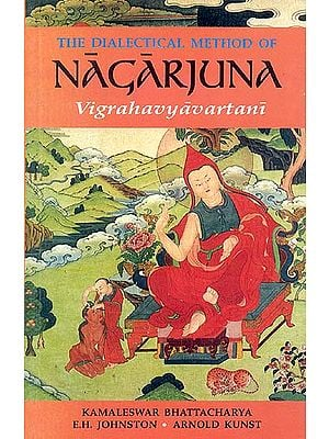 THE DIALECTICAL METHOD OF NAGARJUNA Vigrahavyavartani