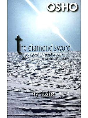 The Diamond Sword: Rediscovering Meditation The Forgotten Treasure of India