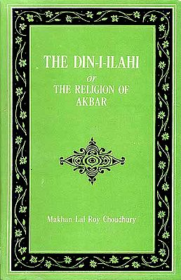 The Din-I-Ilahi Or The Religion Of Akbar