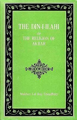 The Din-I-Ilahi Or The Religion Of Akbar