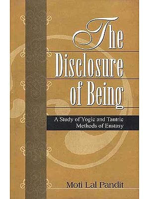 The Disclosure of Being (A Study of Yogic and Tantric Methods of Enstasy)