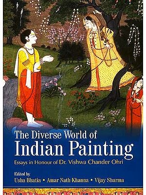 The Diverse World of Indian Painting (Essays In Honour of Dr. Vishwa Chander Ohri)