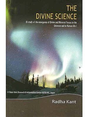 The Divine Science (A study of the emergence of Divine and Material Forces in the Universe and in Human life)