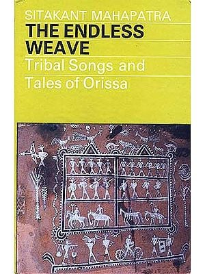 The Endless Weave: Tribal Songs and Tales of Orissa