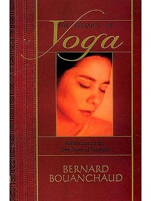 The Essence of Yoga: Reflections on the Yoga-Sutras of Patanjali