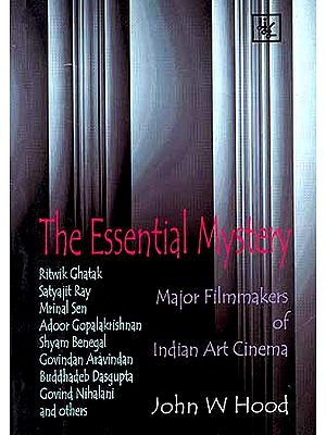 The Essential Mystery: Major Filmmakers of Indian Art Cinema