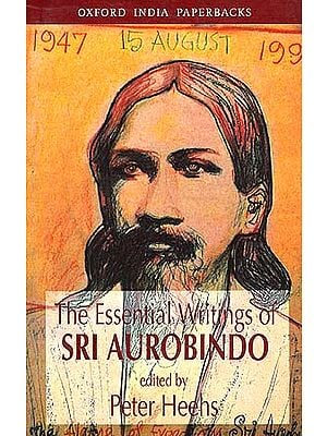The Essential Writings of Sri Aurobindo