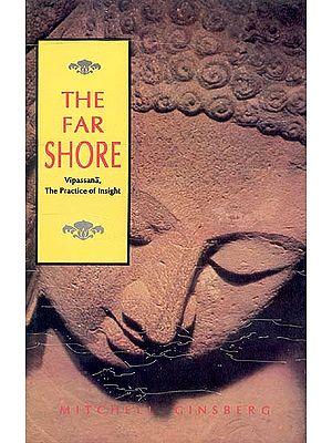 The Far shore: Vipassana, The Practice of Insight