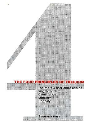 The Four Principles of Freedom: The Morals and Ethics Behind Vegetarianism Continence Sobriety Honesty