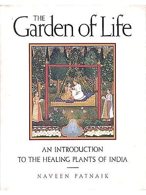 The Garden of Life A Introduction to the Healing Plants Of India