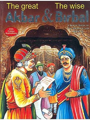 The Great Akbar and The Wise Birbal (A Royal Show of Wit, Humour and Repartee)