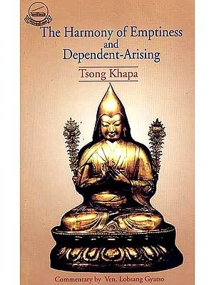The Harmony of Emptiness and Dependent-Arising: Tsong Khapa