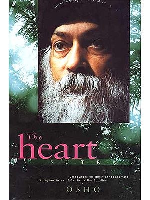 The Heart Sutra: Discourses on the Prajnaparamita Hridayam Sutra of Gautama the Buddha