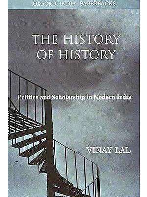 The History of History: Politics and Scholarship in Modern India
