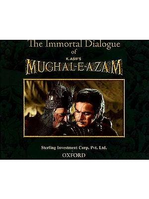 The Immortal Dialogue of K. Asif's Mughal-E- Azam ( (Urdu Text, Roman Transliteration and Hindi and English Translation))
