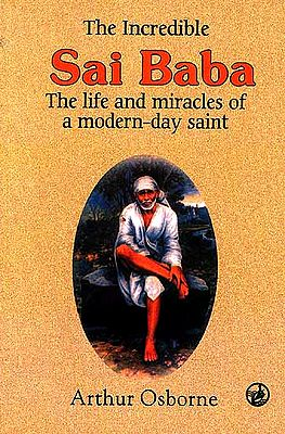 The Incredible Sai Baba (The life and miracles of a modern-day saint)