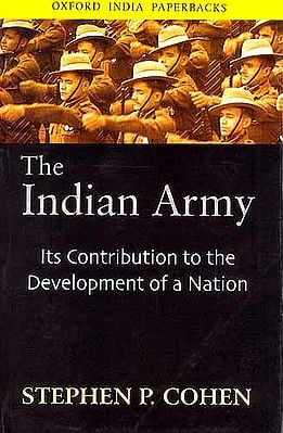 The Indian Army (Its Contribution to the Development of a Nation)