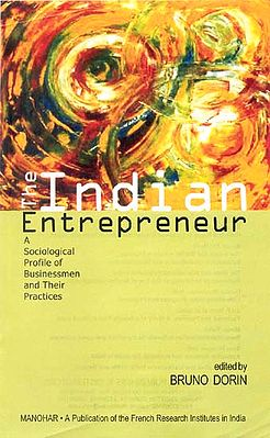 The Indian Entrepreneur ( A Sociological Profile of Businessmen and Their Practices)