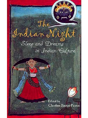 The Indian Night: Sleep and Dreams In Indian Culture (Conquering the Internal Nature)
