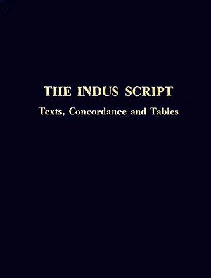 THE INDUS SCRIPT (Texts, Concordance and Tables)