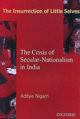 The Insurrection of Little Selves: The Crisis of Secular-Nationalism in India