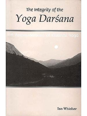 The Integrity of the Yoga Darsana - A Reconsideration of Classical Yoga