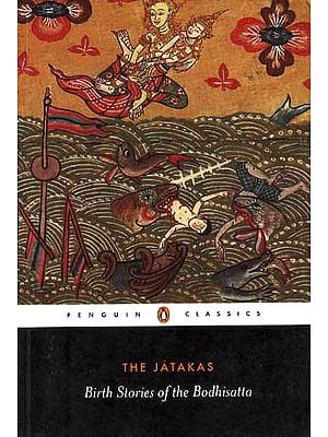 The Jatakas: Birth Stories of the Bodhisatta