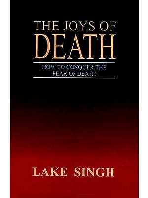 The Joys Of Death: How to Conquer the Fear of Death
