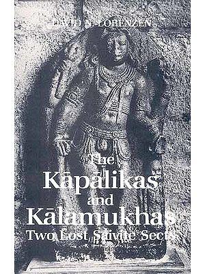 The Kapalikas and Kalamukhas: Two Lost Saivite Sects