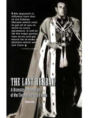 The Last Durbar {A Dramatic Presentation of the Division of British India}