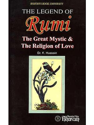 The Legend of Rumi (The Great Mystic and The Religion of Love)