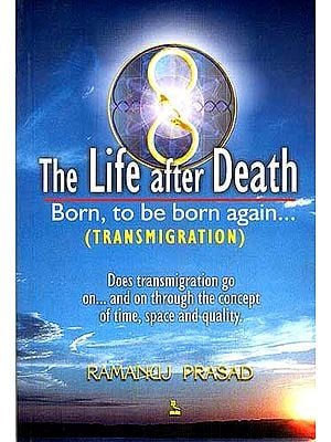 The Life After Death Born to be Born Again (TRANSMIGRATION)