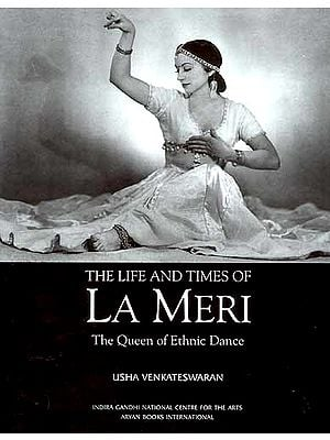 The Life and Times of La Meri: The Queen of Ethnic Dance