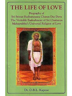 The Life of Love (Biography of Sri Srimat Radharamana Charan Das Deva The Veritable Embodiment of Sri Chaitanya Mahaprabhu's Universal Religion of Love) (Old and Rare Book)