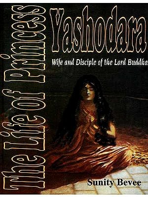 The Life of Princess Yashodara: Wife and Disciple of the Lord Buddha