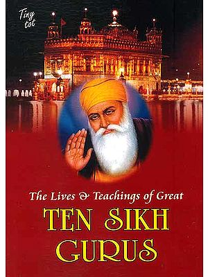 The Lives and Teachings of Great Ten Sikh Gurus