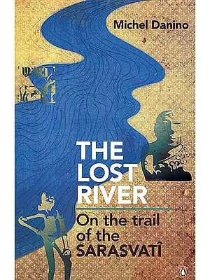 The Lost River: On the Trail of the Sarasvati (Saraswati)